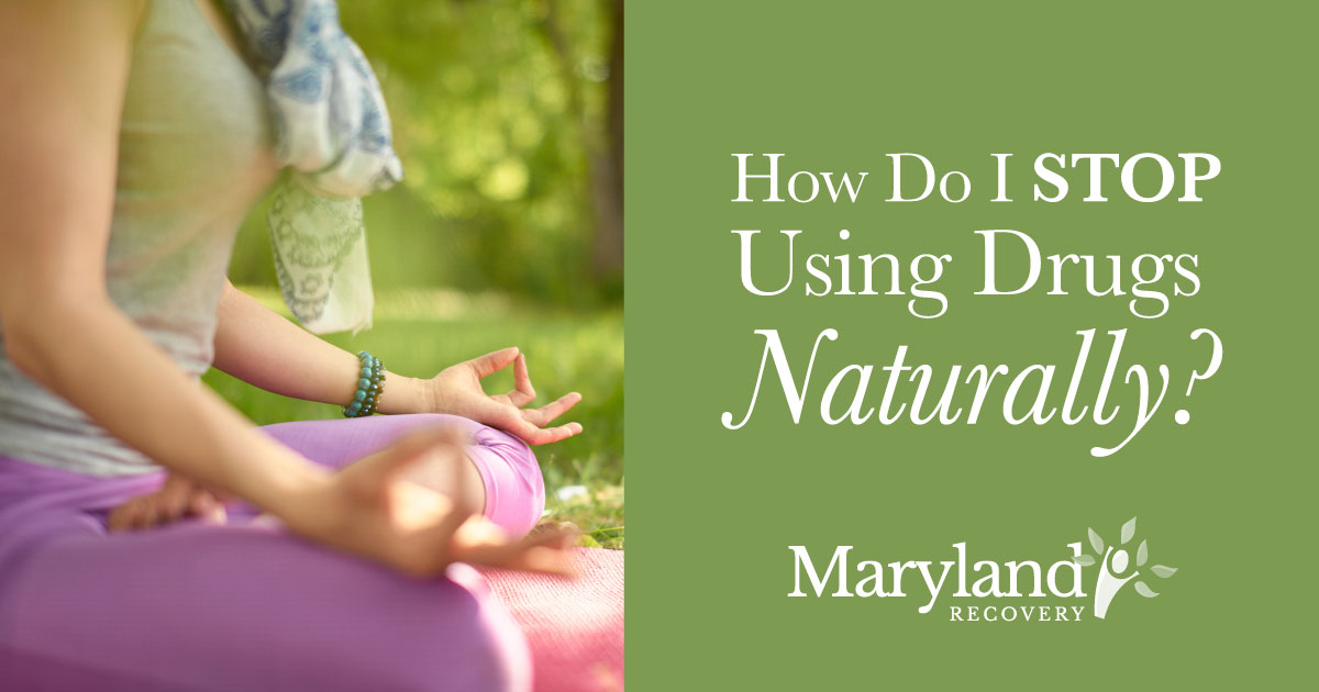 How Do I Stop Using Drugs Naturally?