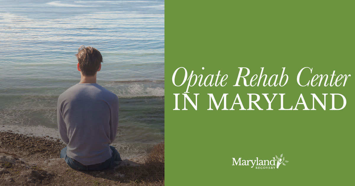 Opiate Rehab Center in Maryland